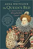 img - for { { [ THE QUEEN'S BED: AN INTIMATE HISTORY OF ELIZABETH'S COURT ] By Whitelock, Anna ( Author ) Feb - 2014 [ Hardcover ] book / textbook / text book
