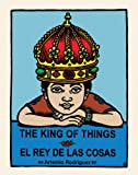 The King of Things/el Rey de Las Cosas, Artemio Rodriguez, 0938317970
