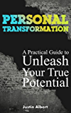 Personal Transformation: A Practical Guide To Unleash Your True Potential: Personal Growth: Achieve Self Mastery In Every Area of Your Life: Personal Growth, Motivation, Confidence