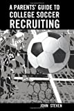 A Parents' Guide to College Soccer Recruiting, John Steven, 1449971881