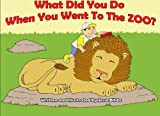 img - for What Did You Do When You Went To The Zoo? book / textbook / text book
