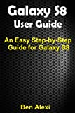 GALAXY S8 User Guide: Updated and Easy-To-Follow