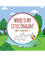Where Is My Little Dragon?: Children's Coloring Book with Text