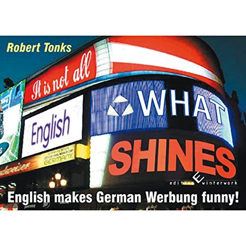 It is not all English what shines: English makes German Werbung funny! Broschiert – 9. September 2011 Robert Tonks winterwork 3943048632 Wirtschaft / Werbung