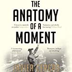 The Anatomy of a Moment: Thirty-Five Minutes in History and Imagination | Javier Cercas