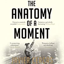 The Anatomy of a Moment: Thirty-Five Minutes in History and Imagination   Livre audio Auteur(s) : Javier Cercas Narrateur(s) : Tim Pabon