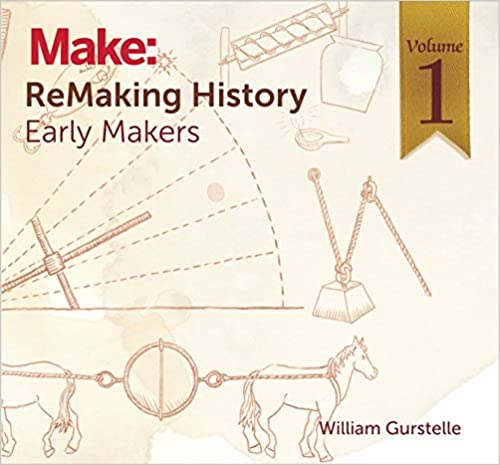 Remaking History Volume 1 Early Makers William Gurstelle
