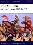 The Mexican Adventure, 1861-67, Rene Chartrand, 185532430X