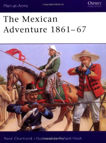 The Mexican Adventure 1861-67 (Men-at-Arms)