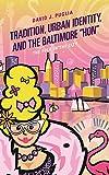 "David J. Puglia, ""Tradition, Urban Identity, and the Baltimore 'Hon': The Folk in the City"" (Lexington Books, 2018)"