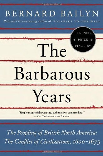 The Barbarous Years: The Peopling of British North America--The Conflict of Civilizations, 1600-1675