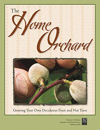 The Home Orchard: Growing Your Own Deciduous Fruit and Nut Trees ()