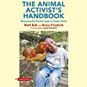 The Animal Activist's Handbook: Maximizing Our Positive Impact in Today's World Audiobook by Matt Ball, Bruce Friedrich Narrated by Jeff Moon