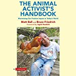The Animal Activist's Handbook: Maximizing Our Positive Impact in Today's World | Matt Ball,Bruce Friedrich