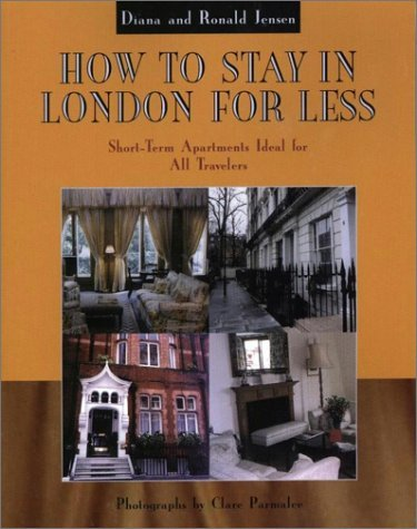 How to Stay in London for Less: Short Term Appartments Ideal for All Travelers by Diana Jensen (2002-09-27)