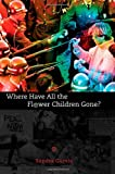 img - for Where Have All the Flower Children Gone? book / textbook / text book