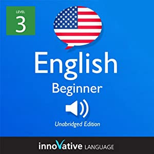 Learn English with Innovative Language's Proven Language System - Level 3: Beginner English Audiobook