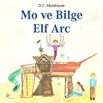 Mo ve Bilge Elf Arc [Mo and the Wise Elf Arc]: Çocuklar ve Daima Çocuk Kalanlar için Kisa bir Öykü | D. C. Morehouse