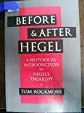 Before and after Hegel : A Historical Introduction to Hegel's Thought, Rockmore, Tom, 0520082052