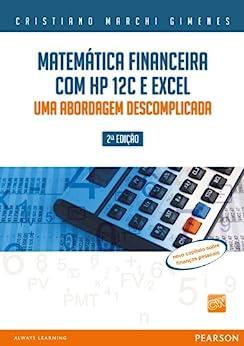 Matemática financeira com HP 12C e excel: uma abordagem descomplicada por [Cristiano Marchi Gimenes]