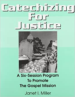 Catechizing for Justice: A 6-Session Program to Promote the Gospel Mission