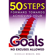 50 Steps Forward Towards Achieving Your Goals: No Excuses Allowed