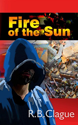 Fire of the Sun (Rob Swift Book 4) by [Clague, R. B. ]