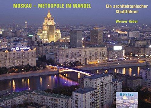 Moskau - Metropole im Wandel: Ein architektonischer Stadtführer
