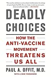 img - for Deadly Choices: How the Anti-Vaccine Movement Threatens Us All by Paul A. Offit M.D. (2015-03-10) book / textbook / text book