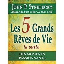 Les 5 grands rêves de vie - la suite: Des Moments Passionnants (French Edition)