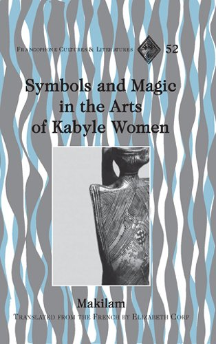Symbols and Magic in the Arts of Kabyle Women: Translated from the French by Elizabeth Corp (Francophone Cultures and Literatures)