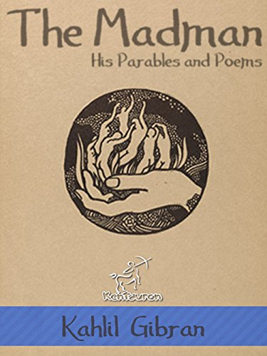 The Madman: His Parables and Poems (Illustrated) (Kahlil Gibran Khalil)