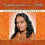 Autobiografia di uno Yogi [Autobiography of a Yogi] | Paramahansa Yogananda
