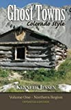 Ghost Towns, Colorado Style: Northern Region (Volume 1)