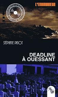 Deadline à Ouessant - Collection L'Embaumeur par Stéphane Pajot
