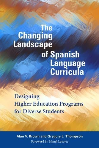 The Changing Landscape of Spanish Language Curricula: Designing Higher Education Programs for Diverse Students