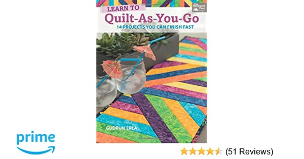 Learn To Quilt As You Go 14 Projects You Can Finish Fast Gudrun