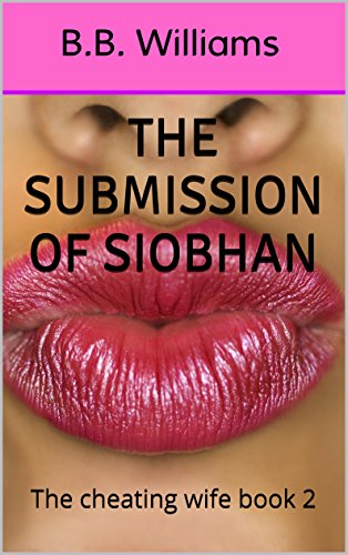 The Submission of Siobhan: The cheating wife book 2