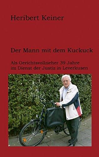 Der Mann mit dem Kuckuck: Als Gerichtsvollzieher 39 Jahre im Dienst der Justiz in Leverkusen Taschenbuch – 16. Februar 2006 Heribert Keiner Books on Demand 383344360X Belletristik