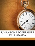 Chansons Populaires du Canad, Ernest Gagnon, 1149304219