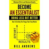 Become An Essentialist: Doing Less But Better- How To Do Only The Things That Truly Matter (Essentialist Series)