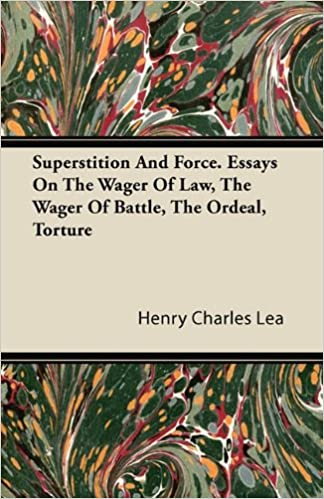 Superstition And Force Essays On The Wager Of Law The Wager Of  Essays On The Wager Of Law The Wager Of Battle The Ordeal Torture Henry  Charles Lea  Amazoncom Books How To Make A Thesis Statement For An Essay also English Essay Topics  Health Essay