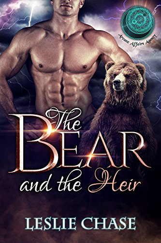 The Bear and the Heir: BBW Bear Shifter Paranormal Romance (Arcane Affairs Agency) by [Chase, Leslie, Agency, Arcane Affairs]