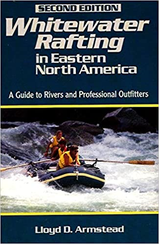 Whitewater Rafting in Eastern North America A Guide to Rivers and Professional Outfitters