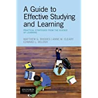 A Guide to Effective Studying and Learning: Practical Strategies from the Science...