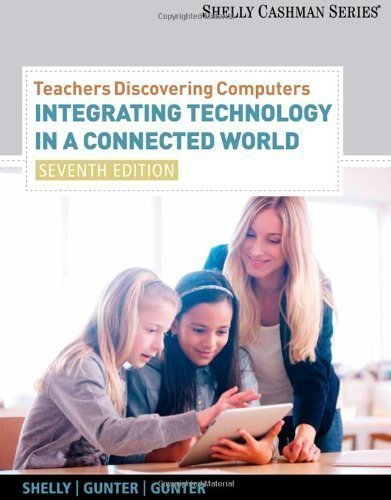 Teachers Discovering Computers: Integrating Technology in a Connected World (Shelly Cashman) by Shelly, Gary B., Gunter, Glenda A., Gunter, Randolph E. 7th (seventh) Edition [Paperback(2011)]