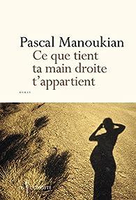 Ce que tient ta main droite t'appartient par Pascal Manoukian