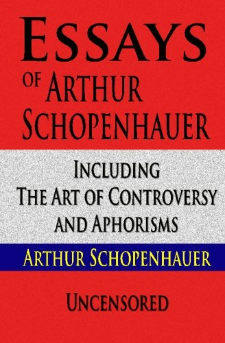 essays and aphorisms by schopenhauer One of the greatest philosophers of the nineteenth century, schopenhauer (1788–1860) believed that human action is determined not by reason but by 'will' – the blind and irrational desire for physical existence.