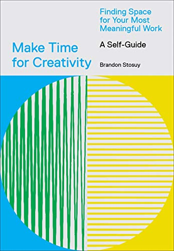 Book Cover: Make Time for Creativity: Finding Space for Your Most Meaningful Work