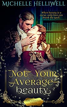 Not Your Average Beauty (Enchanted Tales) by [Michelle Helliwell]